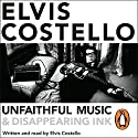 Unfaithful Music and Disappearing Ink Audiobook by Elvis Costello Narrated by Elvis Costello