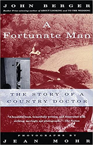 A Fortunate Man The Story Of Country Doctor John Berger Jean Mohr 9780679737261 Amazon Books