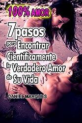 100% Amor: 7 pasos para encontrar científicamente lo verdadero amor de su vida (Spanish Edition)