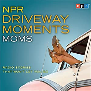 NPR Driveway Moments: Moms Radio/TV Program