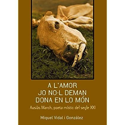 A L'AMOR JO NO·L DEMAN DONA EN LO MÓN: Ausiàs March, poeta místic del segle XXI (Catalan Edition)