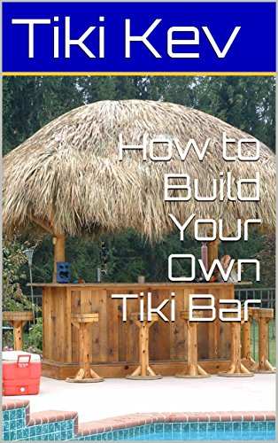 How to Build Your Own Tiki Bar (Tiki Kev's How To Book 1) -