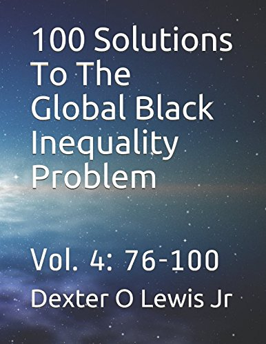 Read Online 100 Solutions To The Global Black Inequality Problem: Vol. 4: 76-100 PDF