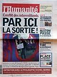 HUMANITE [No 18565] du 21/04/2004 - CONFLIT DES INTERMITTENTS - PAR ICI LA SORTIE - LE FESTIVAL DE BOURGES ENTRETIEN AVEC LE PHILOSOPHE MICHEL SERRES SANTE - 300 MEDECINS ACTIONNENT LES SIRENES SOCIAL - ALSTOM PASSE A LA BANQUE IRAK - LE HONDURAS TIRE SA REVERENCE EUROPE - LA LITUANIE