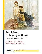 Así vivieron en la antigua Roma: Un legado que pervive (Historia Y Literatura - Nueva Biblioteca Básica De Historia)