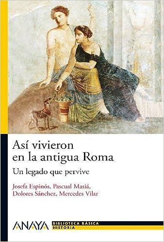 Así vivieron en la antigua Roma: Un legado que pervive Historia Y ...