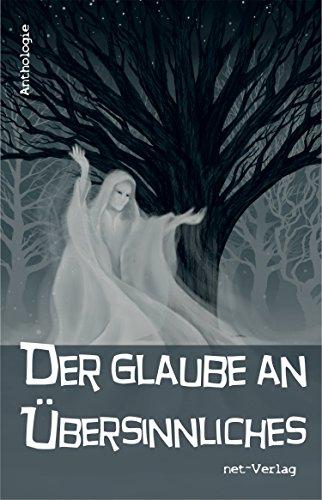 Der Glaube an Übersinnliches: Anthologie (German Edition)