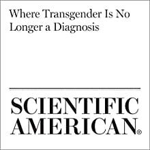 Where Transgender Is No Longer a Diagnosis Other by Francine Russo Narrated by Jef Holbrook