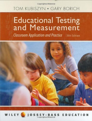 Educational Testing and Measurement: Classroom Application and Practice by Tom Kubiszyn (2006-01-09)