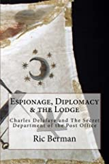 Espionage, Diplomacy & the Lodge: Charles Delafaye and The Secret Department of the Post Office Paperback