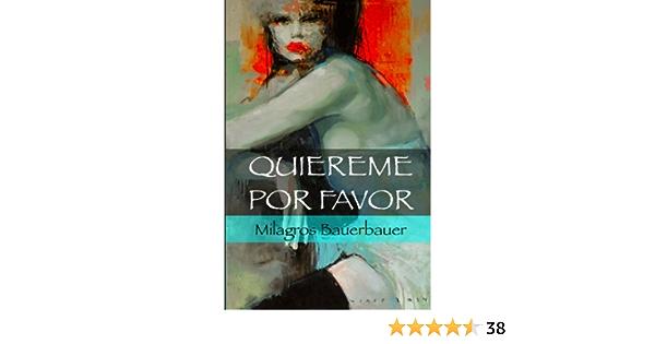 Quiereme Por Favor Autobiografia Drama Caso De La Vida Real Spanish Edition 9781533068477 Bauerbauer Milagros Books