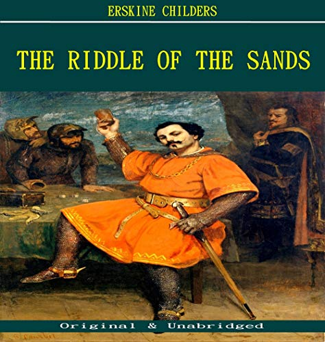 The Riddle of the Sands - Erskine Childers (ANNOTATED) (Unabridged Content of Old Version)