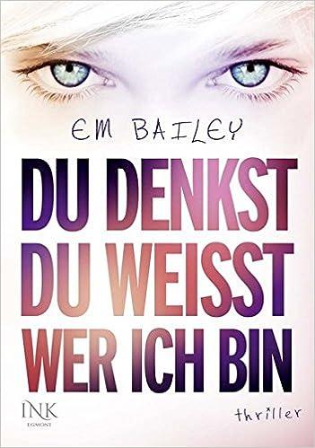 """""""Du denkst, du weisst, wer ich bin"""" von Em Bailey, Jugendbuch"""