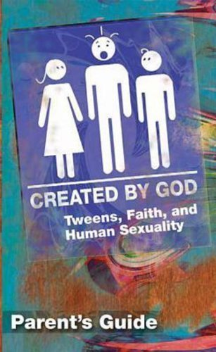 God Flowers Created (Created by God Parent Guide: Tweens, Faith, and Human Sexuality New Edition by James H. Ritchie, Jr. (2010) Paperback)