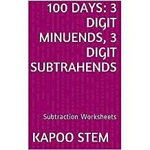 100 Subtraction Worksheets with 3-Digit Minuends, 3-Digit Subtrahends: Math Practice Workbook (100 Days Math Subtraction Series)