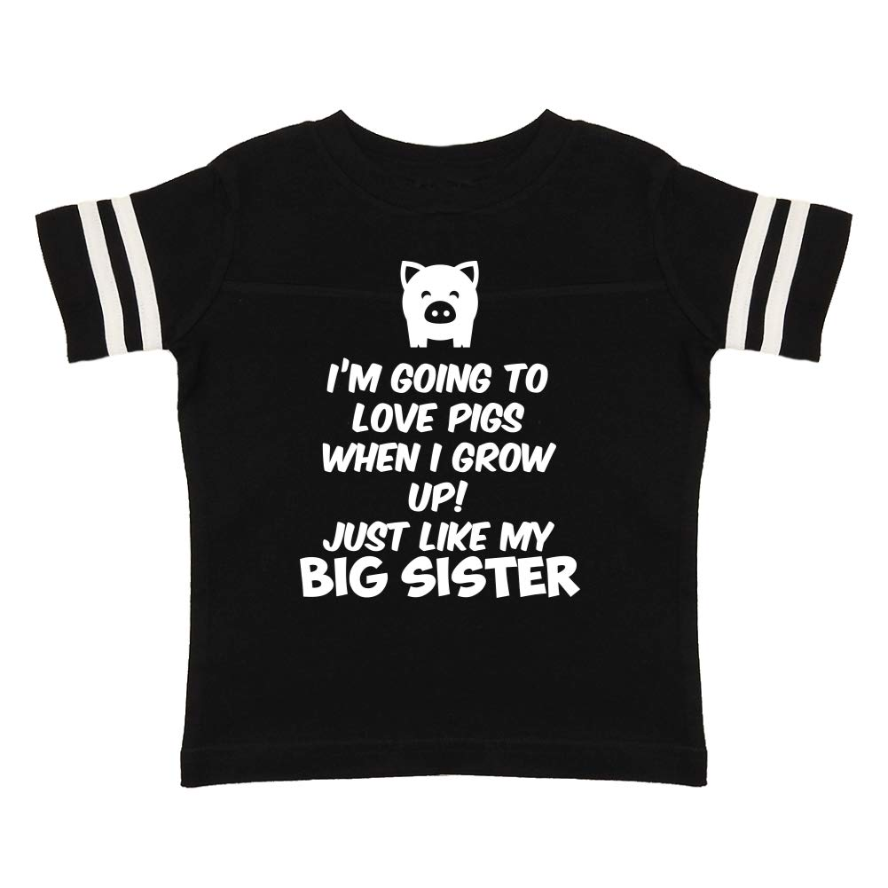Just Like My Big Sister Im Going to Love Pigs When I Grow Up Toddler//Kids Sporty T-Shirt