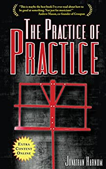 The Practice of Practice: How to Boost Your Music Skills (English Edition) de [Harnum, Jonathan]