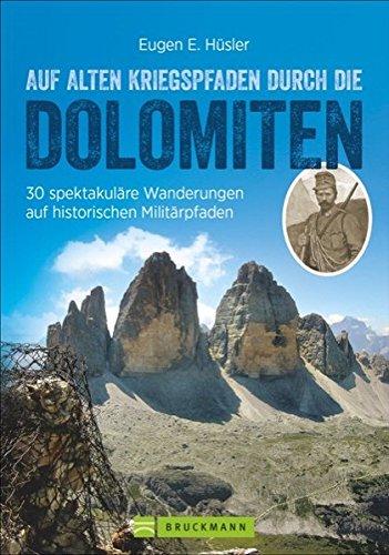 Kriegspfade durch die Dolomiten: Auf alten Kriegspfaden durch die Dolomiten. Ein Wanderführer mit 30 spektakulären Touren in den Dolomiten. Auf ... Dolomiten wandern. (Erlebnis Wandern)