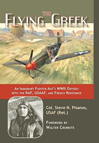 The Flying Greek: An Immigrant Fighter Ace's WWII Odyssey with the RAF, USAAF, and French Resistance (Ww2 Fighter Pilots)