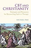 Cbt and Christianity - Strategies and Resources for Reconciling Faith in Therapy, Free, 0470683244