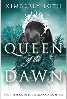 Queen of the Dawn (Stella and Sol Book 4) by [Loth, Kimberly]