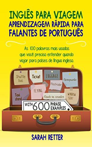 INGLÊS PARA VIAGEM: APRENDIZAGEM RÁPIDA PARA FALANTES DE PORTUGUÊS: As 100 palavras mais usadas que você precisa entender quando viajar para países de língua inglesa.