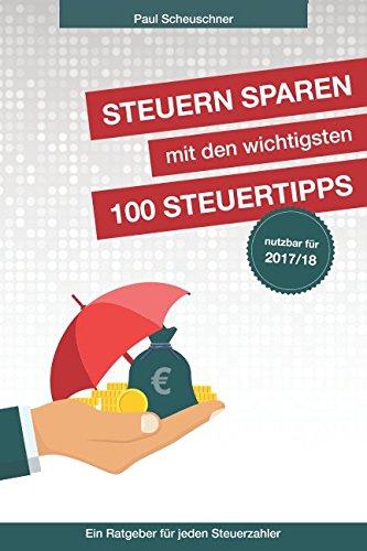 Steuern sparen mit den wichtigsten 100 Steuertipps: Ein Ratgeber für jeden Steuerzahler