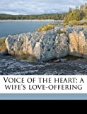 Voice of the Heart; a Wife's Love-Offering, Anna Skelton Gibbs, 1178274845