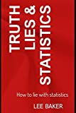img - for Truth, Lies & Statistics: How to Lie with Statistics (Bite-Size Stats Series) book / textbook / text book