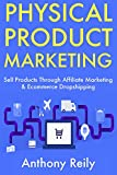 Physical Product Marketing: Sell Products Through Affiliate Marketing & Ecommerce Dropshipping