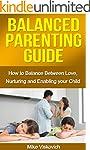 Parenting: Balanced Parenting Guide:...