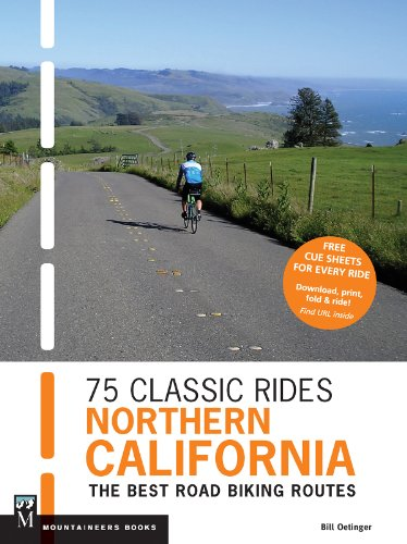 Classic Bike Guide - 75 Classic Rides Northern California: The Best Road Biking Routes