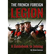The French Foreign Legion: A Guidebook to Joining