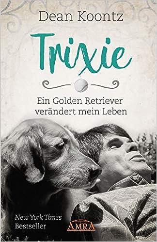TRIXIE: Ein Golden Retriever verändert mein Leben