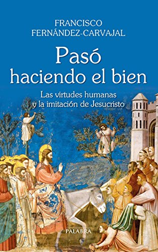 Descargar Libro Pasó Haciendo El Bien. Las Virtudes Humanas Y La Imitración De Jesucristo Francisco Fernández-carvajal