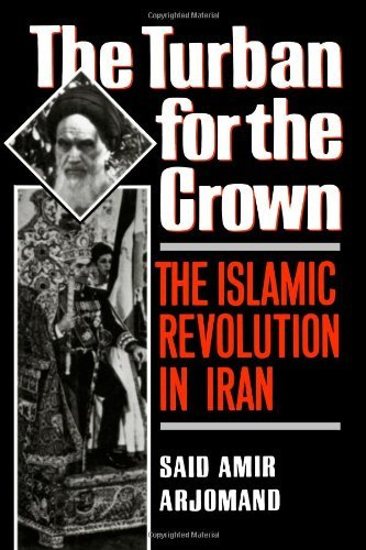 The Turban for the Crown: The Islamic Revolution in Iran (Studies in Middle Eastern History) by Said Amir Arjomand (1989-11-16) (The Turban For The Crown)