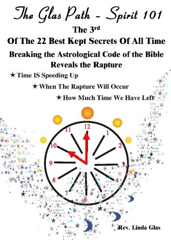 The 3rd of the 22 Best Kept Secrets of All Time: Breaking the Astrological Code of the Bible Reveals the Rapture (The Glas Path - Spirit 101) by Rev Linda Glas (2006-10-30) (30 Gläser)