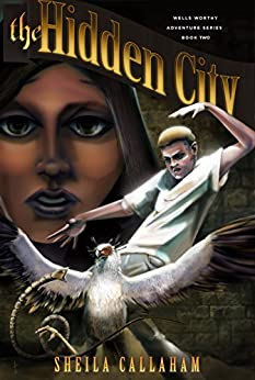 The Hidden City: Book 2, Wells Worthy Adventure Series by [Callaham, Sheila]