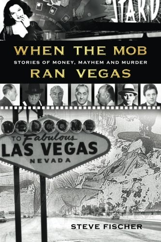 (When the Mob Ran Vegas: Stories of Money, Mayhem and)