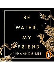 Be Water, My Friend: The True Teachings of Bruce Lee