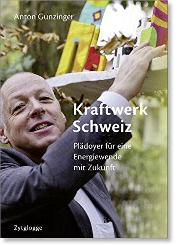 Kraftwerk Schweiz: Plädoyer für eine Energiewende mit Zukunft