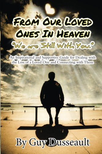 From Our Loved Ones in Heaven - We are Still With You: An Inspirational and Supportive Guide for Dealing with the Loss of a Loved One and Connecting with Them