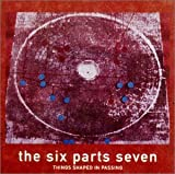 Things Shaped in Passing by SIX PARTS SEVEN (2002-12-10)