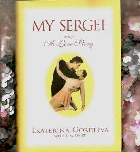 My Sergei: A Love Story by Ekaterina Gordeeva with E.M. Swift