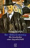 Der Abituriententag: Die Geschichte einer Jugendschuld (Franz Werfel, Gesammelte Werke in Einzelbänden (Taschenbuchausgabe))