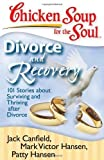 chicken soup for recovery - Chicken Soup for the Soul: Divorce and Recovery: 101 Stories about Surviving and Thriving after Divorce by Jack Canfield (2008-10-07)