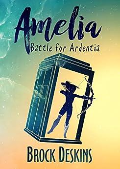Amelia: Battle for Ardentia by [Deskins, Brock]