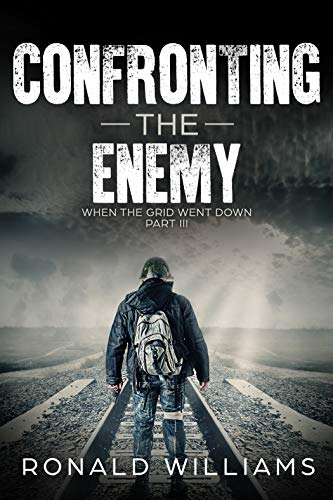 Confronting The Enemy: A Post Apocalyptic EMP Survival Thriller (The When The Grid Went Down Series Book 3) by [Williams, Ronald]