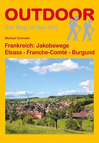 Frankreich: Jakobswege Elsass - Franche-Comté - Burgund (Der Weg ist das Ziel)