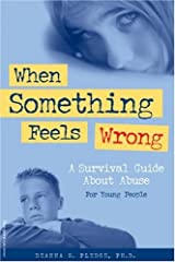 When Something Feels Wrong: A Survival Guide About Abuse for Young People Paperback